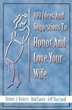 199 Ideas and Suggestions to Honor and Love Your Wife, Robert J. Vickers and Jeff Sharland, 157921021X