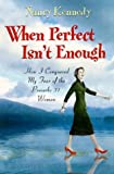 When Perfect Isn't Enough, Nancy Kennedy, 1578565685