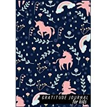 "Gratitude Journal For Kids: Unicorn & Floral : Daily Writing Today I am grateful for.. Girls Teen Happiness Notebook, Guide To Cultivate An Attitude Of Gratitude Practices for Happiness & Mindfulness. Size 7"" x 10"".(Diary Happiness Notebook For Children Boys Girls) (Volume 12)."