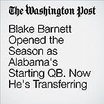 Blake Barnett Opened the Season as Alabama's Starting QB. Now He's Transferring | Matt Bonesteel
