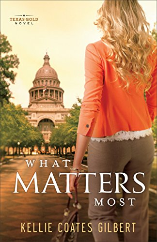What Matters Most (Texas Gold Collection Book #4) by [Gilbert, Kellie Coates]