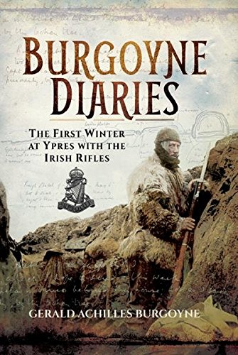 The Burgoyne Diaries: The First Winter at Ypres with the Irish Rifles