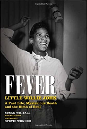 Fever: Little Willie John: A Fast Life, Mysterious Death, and the ...