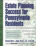 Estate Planning Success for Pennsylvania Residents: The Complete Reference Guide to Help You Keep More Monay and Contril Within Your Family andFind Peace of Mind in the Process