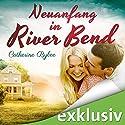 Neuanfang in River Bend (Happy End in River Bend 1) Hörbuch von Catherine Bybee Gesprochen von: Dagmar Bittner