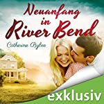 Neuanfang in River Bend (Happy End in River Bend 1) | Catherine Bybee