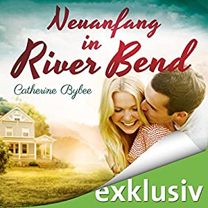 Neuanfang in River Bend (Happy End in River Bend 1) Hörbuch