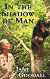 Front cover for the book In the Shadow of Man by Jane Goodall