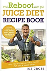 The Reboot with Joe Juice Diet Recipe Book: Over 100 Recipes Inspired by the Film 'Fat, Sick & Nearly Dead' by Cross, Joe (2014) Paperback Paperback