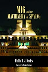 MI6 and the Machinery of Spying: Structure and Process in Britain's Secret Intelligence (Studies in Intelligence)