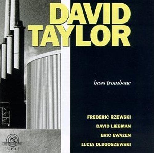 David Taylor: Bass Trombone by Dlugoszewski, Ewazen, Liebman, Rzewski (1996-03-19)
