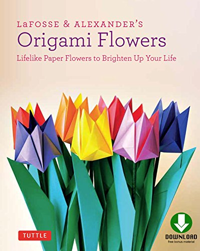 LaFosse & Alexander's Origami Flowers Ebook: Lifelike Paper Flowers to Brighten Up Your Life: Origami Book,with 20 Projects Downloadable Video: Great for Kids & Adults!