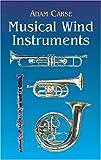 Musical Wind Instruments, Adam Von Ahn Carse, 0486424227