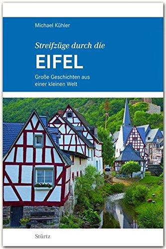 Streifzüge durch die EIFEL - Große Geschichten aus einer kleinen Welt - STÜRTZ Verlag