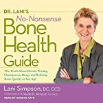 Dr. Lani's No-Nonsense Bone Health Guide: The Truth About Density Testing, Osteoporosis Drugs, and Building Bone Quality at Any Age | Claude D. Arnaud,Lani Simpson DC CCD