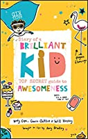 Diary Of A Brilliant Kid: Top Secret Guide To