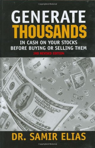 Generate Thousands in Cash on your Stocks Before Buying or Selling Them: Third Edition (Best Stock Market Trading Sites)