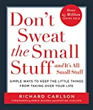 Don't Sweat the Small Stuff-- and it's All Small Stuff: Simple Ways to Keep the Little Things from Taking over Your Life (Don't Sweat the Small Stuff ... Your Life|Don't Sweat the Small Stuff Series