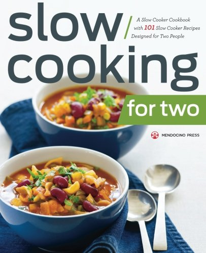 Slow Cooking for Two: A Slow Cooker Cookbook with 101 Slow Cooker Recipes...