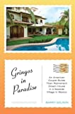 img - for By Barry Golson - Gringos in Paradise: An American Couple Builds Their Retirement D (2006-11-29) [Hardcover] book / textbook / text book