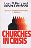 Churches in Crisis, Lloyd M. Perry and Gilbert A. Peterson, 0802415512