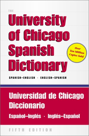 The University of Chicago Spanish Dictionary, Fifth Edition, Spanish-English, English-Spanish: Universidad de Chicago Diccionario Español-Inglés, Inglés-Español