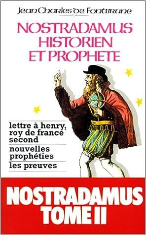 Télécharger en ligne Nostradamus, historien et prophète, tome 2 : Lettre à Henry, roi de France second, nouvelles prophéties, les preuves pdf epub