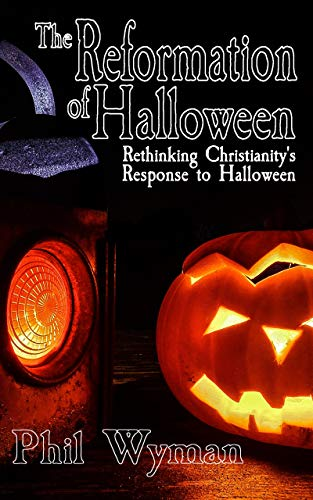 The Reformation of Halloween: Rethinking Christianity's Response to Halloween ()