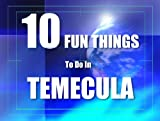 TEN FUN THINGS TO DO IN TEMECULA