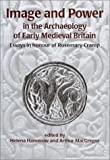 Image and Power : In the Archaeology of Early Medieval Britain, Helena Hamerow, Arthur MacGregor, 1842170511