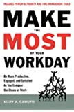 Make the Most Of Your Workday: Be More Productive, Engaged, and Satisfied As You Conquer the Chaos at Work