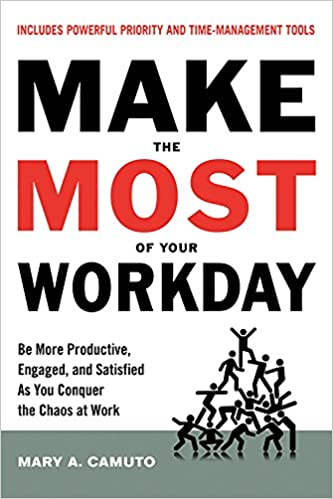 Make the Most Of Your Workday: Be More Productive, Engaged