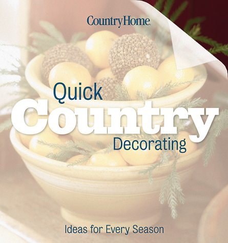 Quick Country Decorating: Ideas for every season (Country Home)