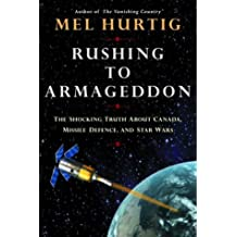 Rushing to Armageddon: The Shocking Truth about Canada, Missile Defence, and Star Wars