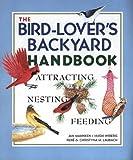 The Bird Lover's Backyard Handbook: Attracting, Nesting, Feeding