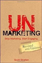 UnMarketing: Stop Marketing. Start Engaging 1st (first) Edition by Stratten, Scott published by Wiley (2012)