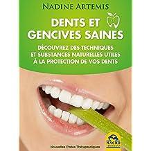 Dents et gencives saines: Découvrez des techniques et substances naturelles utiles à la protection de vos dents (French Edition)