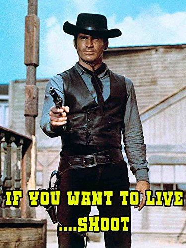 If You Want to Live...Shoot!
