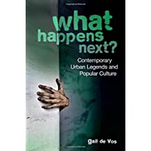 What Happens Next?: Contemporary Urban Legends and Popular Culture: Written by Gail de Vos, 2012 Edition, Publisher: Libraries Unlimited [Paperback]