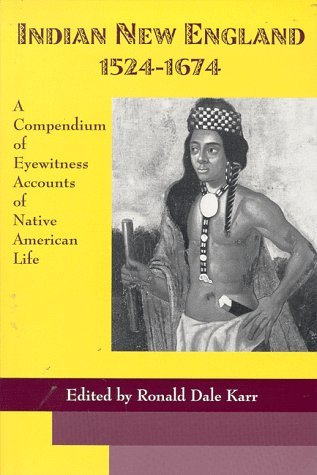 (Indian New England 1524-1674: A Compendium of Eyewitness Accounts of Native American Life (Heritage of New England Series) by Ronald Dale Karr)