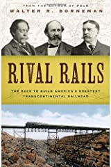 Rival Rails: The Race to Build America's Greatest Transcontinental Railroad Hardcover