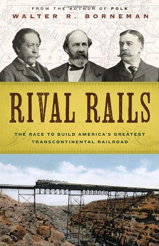 Download Rival Rails: The Race to Build America's Greatest Transcontinental Railroad PDF