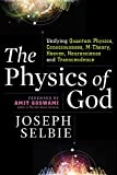 img - for The Physics of God: Unifying Quantum Physics, Consciousness, M-Theory, Heaven, Neuroscience and Transcendence book / textbook / text book