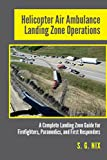 Helicopter Air Ambulance Landing Zone Operations: A Complete Landing Zone Guide for Firefighters, Paramedics, and First Responders