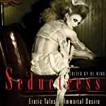 Seductress: Erotic Tales of Immortal Desire | D. L. King