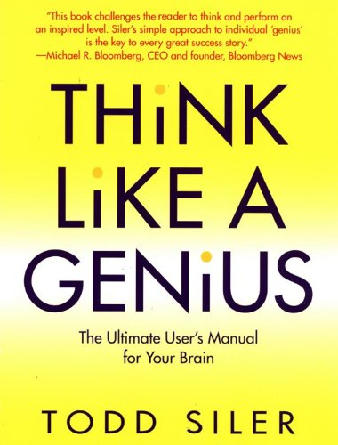 Think Like a Genius: The Ultimate User's Manual for Your Brain
