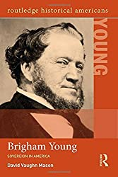 Brigham Young: Sovereign in America (Routledge Historical Americans) by David Vaughn Mason (2014-11-26)