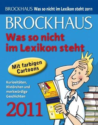 Brockhaus! Was so nicht im Lexikon steht 2011: Kuriositäten, Histörchen und merkwürdige Geschichten