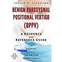 Benign Paroxysmal Positional Vertigo - A Reference Guide (BONUS DOWNLOADS) (The Hill Resource and Reference Guide Book 68)