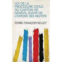 Loi de la procédure civile du canton de Genève, suivie de l'exposé des motifs